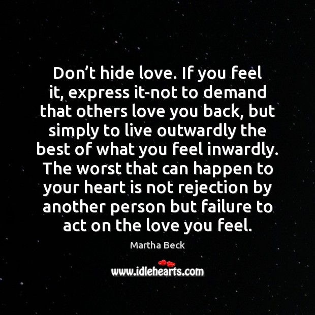 Don't hide love. If you feel it, express it-not to demand Martha Beck Picture Quote