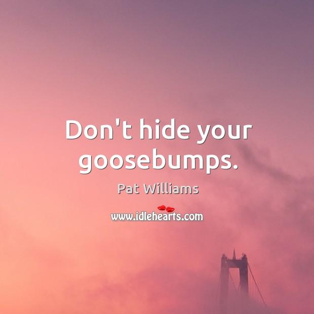 Don't hide your goosebumps. Image