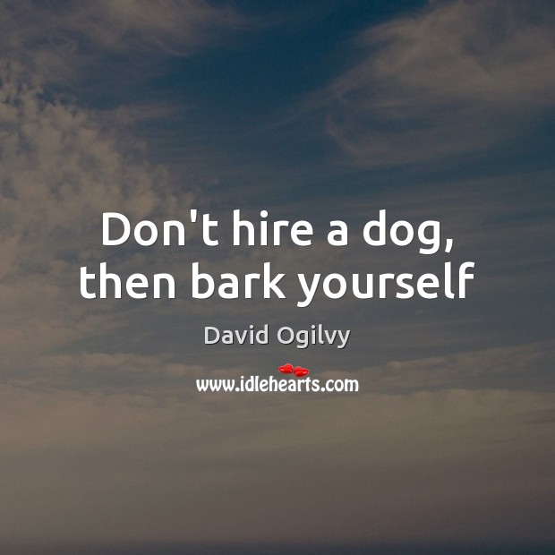 Image, Don't hire a dog, then bark yourself