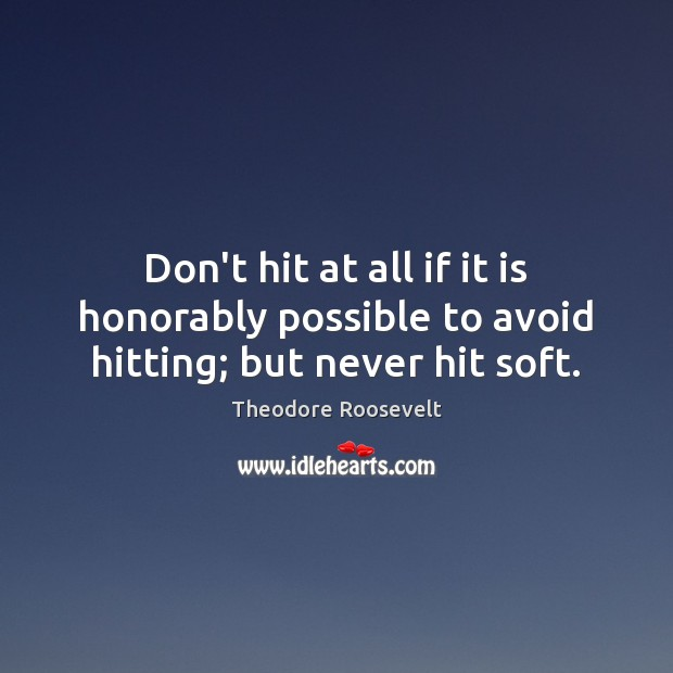 Image, Don't hit at all if it is honorably possible to avoid hitting; but never hit soft.