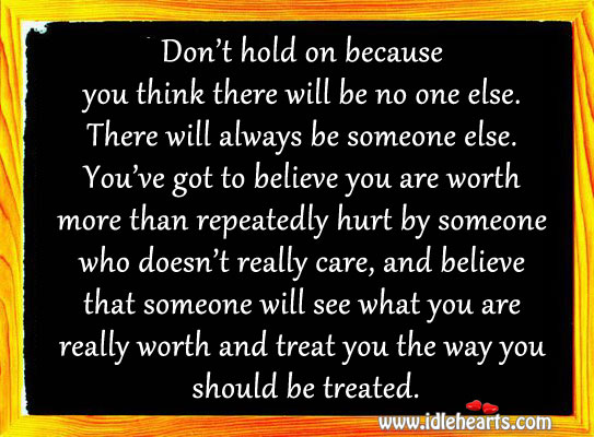 Believe That Someone Will See What You Are Really Worth