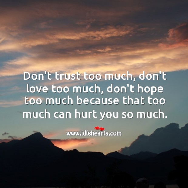 Image, Don't hope too much because that too much can hurt you so much.