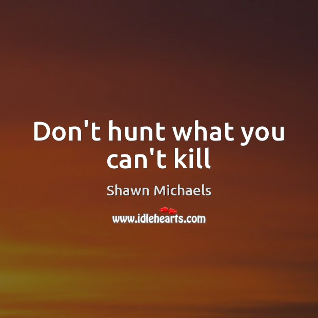 Image, Don't hunt what you can't kill