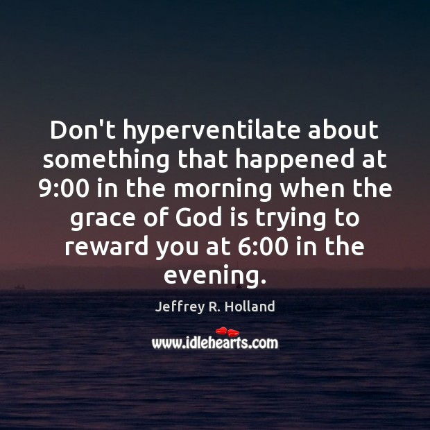 Image, Don't hyperventilate about something that happened at 9:00 in the morning when the
