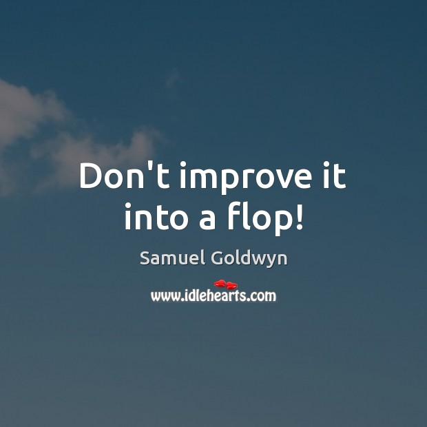 Don't improve it into a flop! Image