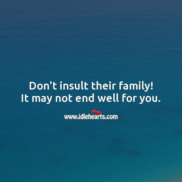 Don't insult their family! Insult Quotes Image