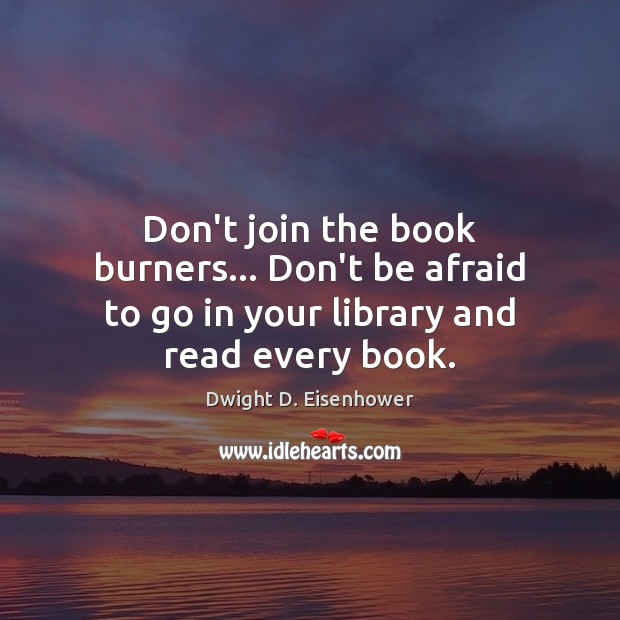 Image, Don't join the book burners… Don't be afraid to go in your library and read every book.