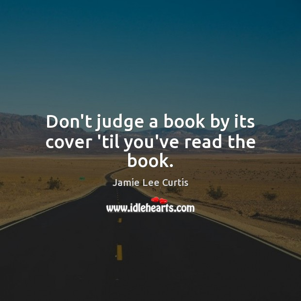Image, Don't judge a book by its cover 'til you've read the book.