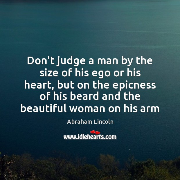 Don't judge a man by the size of his ego or his Don't Judge Quotes Image