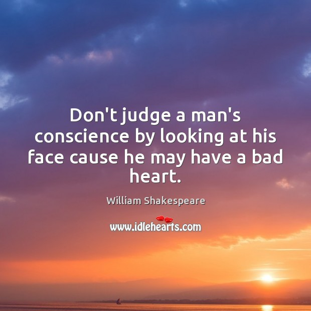 Image, Don't judge a man's conscience by looking at his face cause he may have a bad heart.