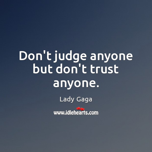 Don't judge anyone but don't trust anyone. Image