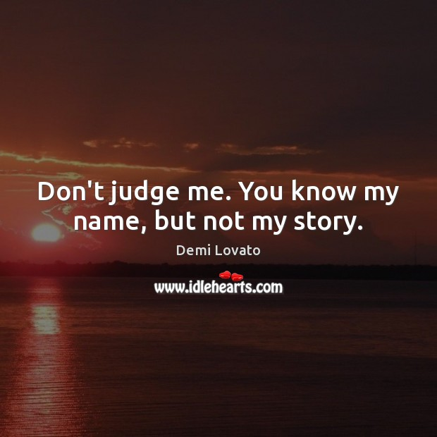Don't judge me. You know my name, but not my story. Don't Judge Me Quotes Image