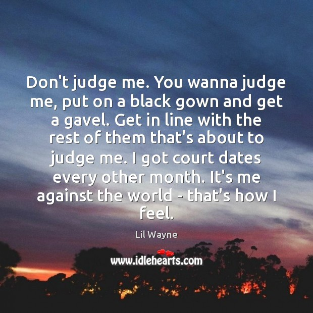 Don't judge me. You wanna judge me, put on a black gown Don't Judge Me Quotes Image