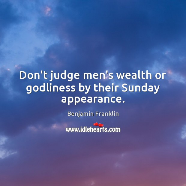 Don't judge men's wealth or Godliness by their Sunday appearance. Don't Judge Me Quotes Image