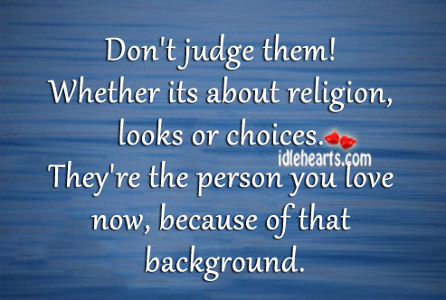 Don't judge them! Don't Judge Quotes Image
