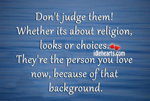 Don't judge them! Don't Judge Quotes Image