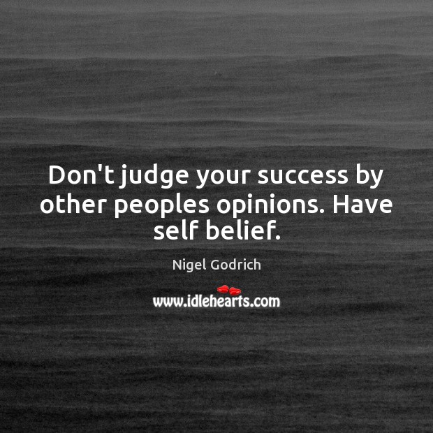 Don't judge your success by other peoples opinions. Have self belief. Don't Judge Quotes Image