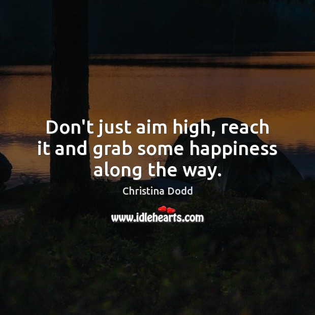 Image, Don't just aim high, reach it and grab some happiness along the way.