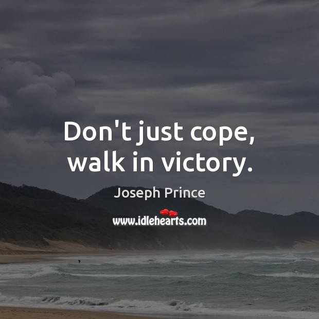 Don't just cope, walk in victory. Joseph Prince Picture Quote