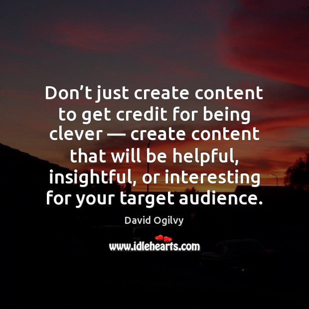 Image, Don't just create content to get credit for being clever — create