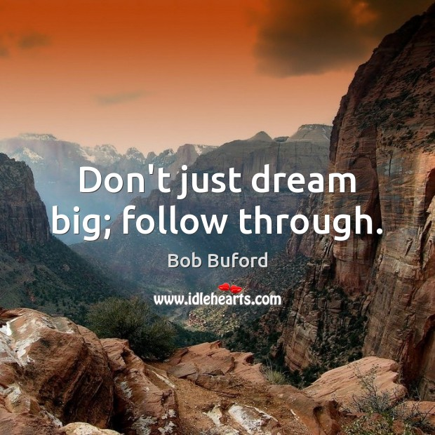 Image, Don't just dream big; follow through.