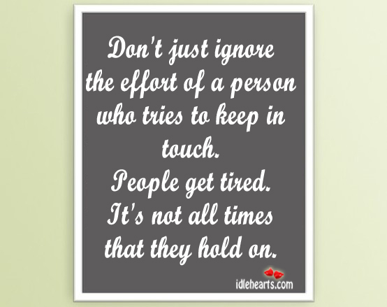 Don't Just Ignore The Effort Of A Person….