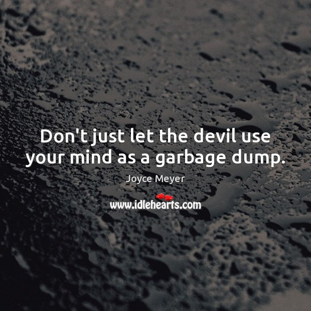 Image, Don't just let the devil use your mind as a garbage dump.