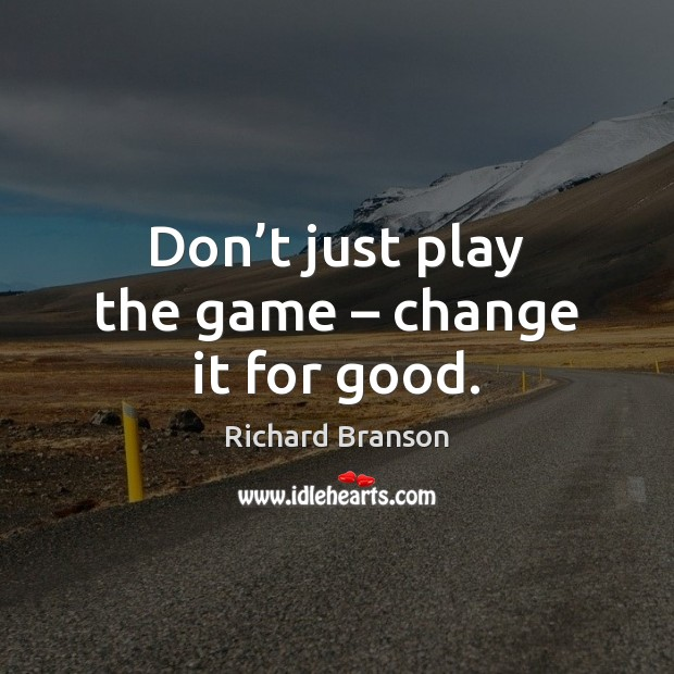 Don't just play the game – change it for good. Image
