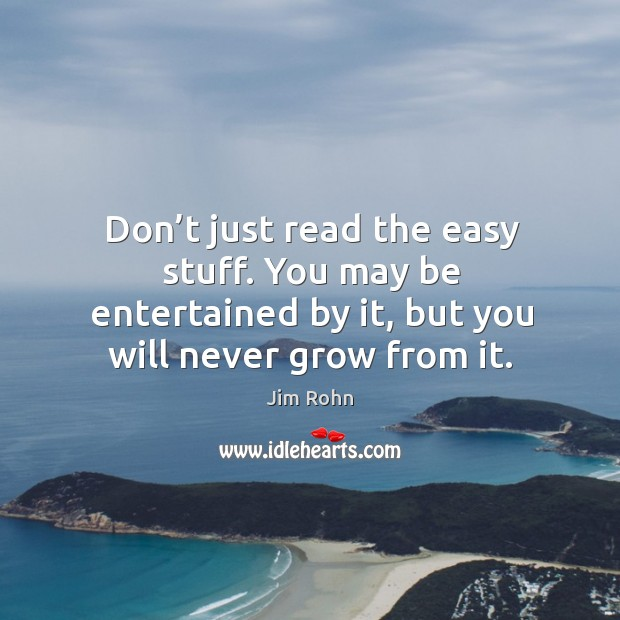 Image, Don't just read the easy stuff. You may be entertained by it, but you will never grow from it.