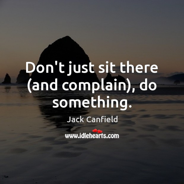 Image, Don't just sit there (and complain), do something.