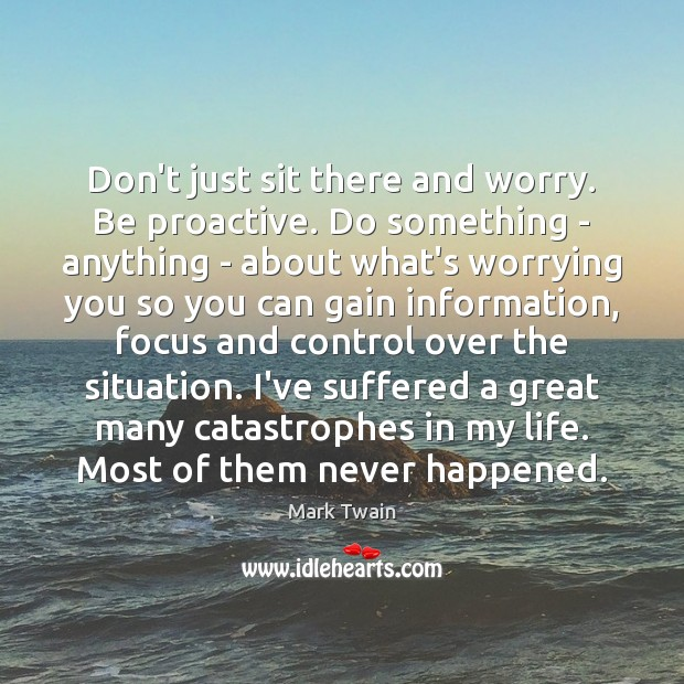 Don't just sit there and worry. Be proactive. Do something – anything Image