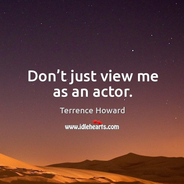 Don't just view me as an actor. Image