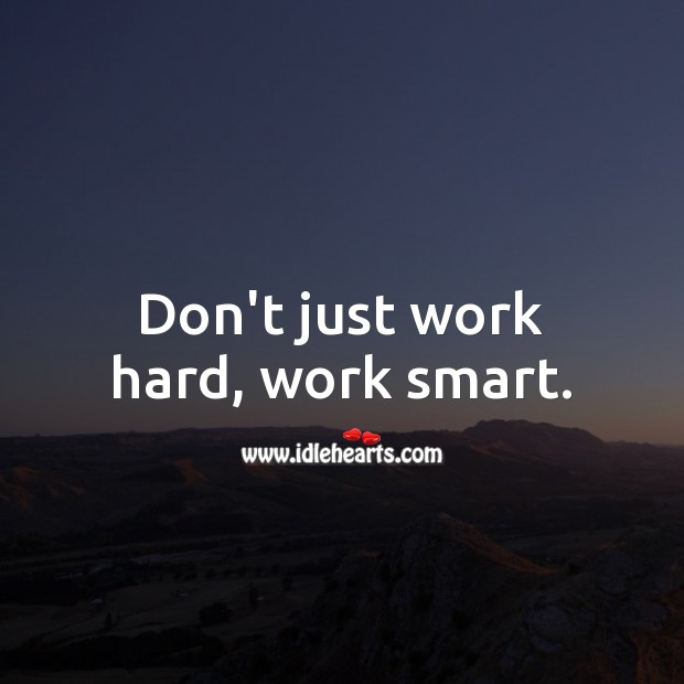 Don't just work hard, work smart. Work Quotes Image