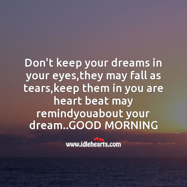 Don't keep your dreams in your eyes Good Morning Messages Image