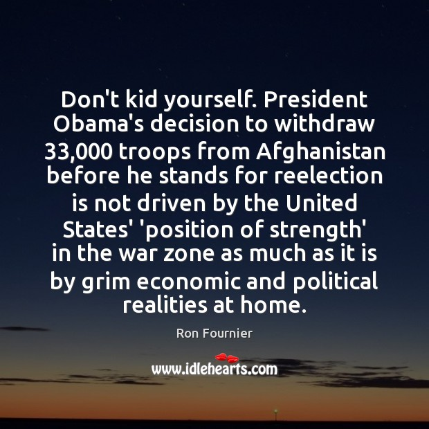 Don't kid yourself. President Obama's decision to withdraw 33,000 troops from Afghanistan before Ron Fournier Picture Quote