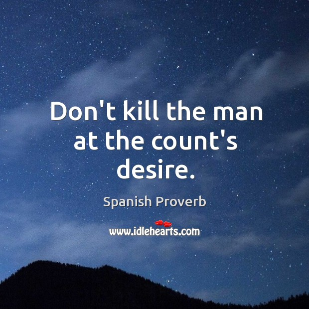 Don't kill the man at the count's desire. Image