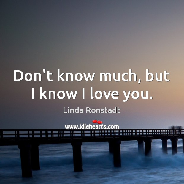 Image, Don't know much, but I know I love you.