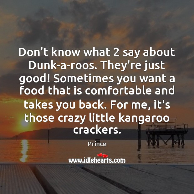 Don't know what 2 say about Dunk-a-roos. They're just good! Sometimes you want Prince Picture Quote