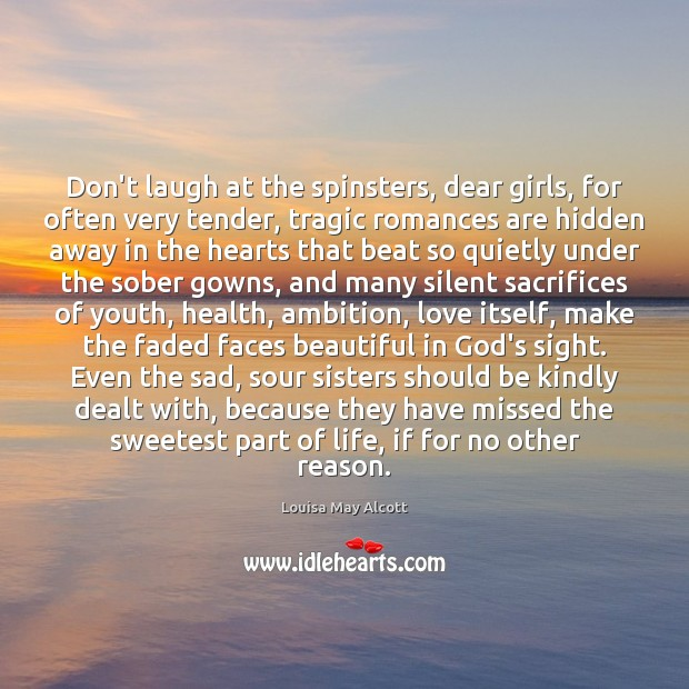 Image, Don't laugh at the spinsters, dear girls, for often very tender, tragic