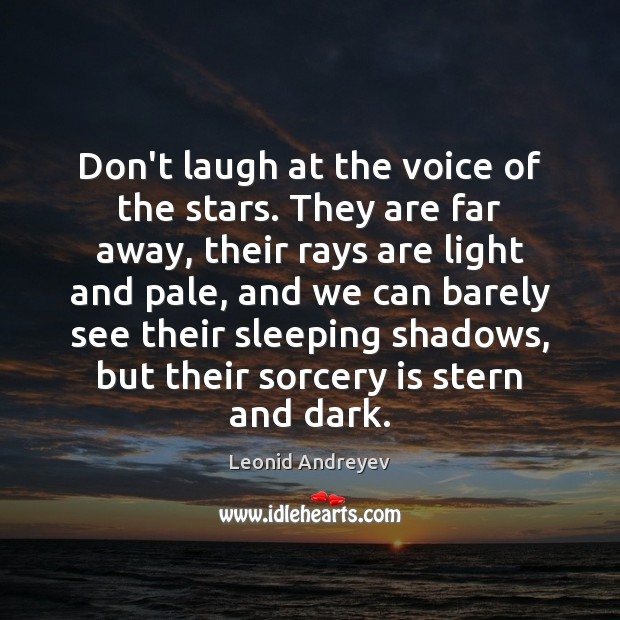Don't laugh at the voice of the stars. They are far away, Leonid Andreyev Picture Quote
