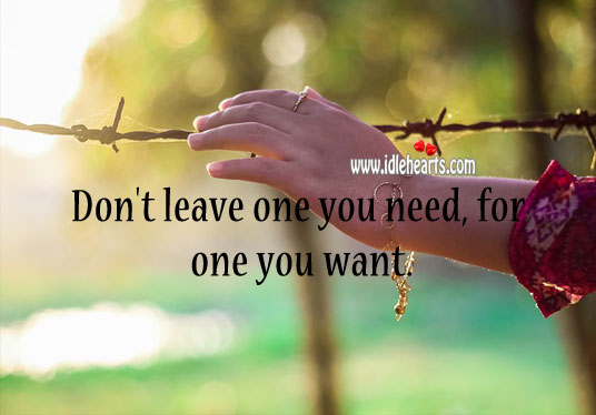 Don't leave one you need, for one you want. Relationship Tips Image