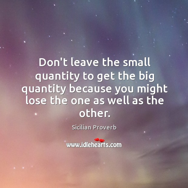 Don't leave the small quantity to get the big quantity Image