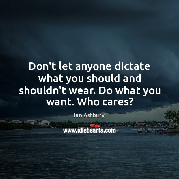 Image, Don't let anyone dictate what you should and shouldn't wear. Do what you want. Who cares?