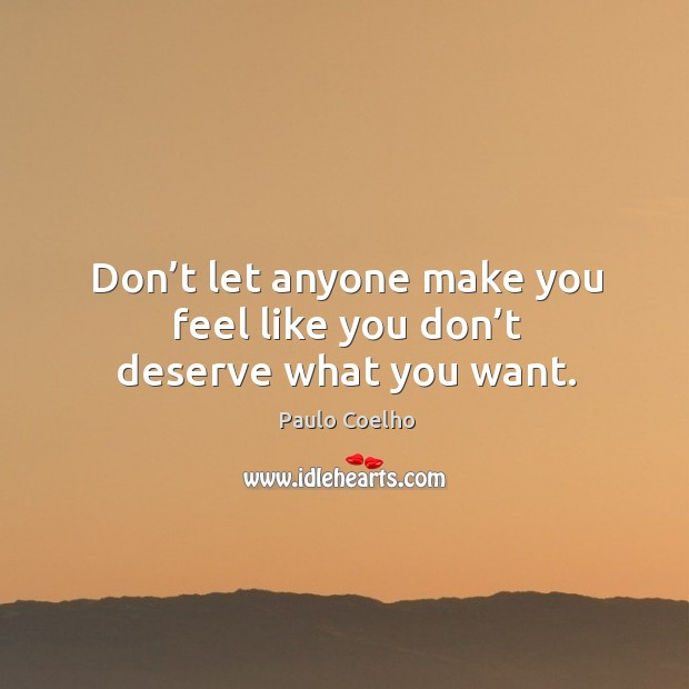 Image, Don't let anyone make you feel like you don't deserve what you want.