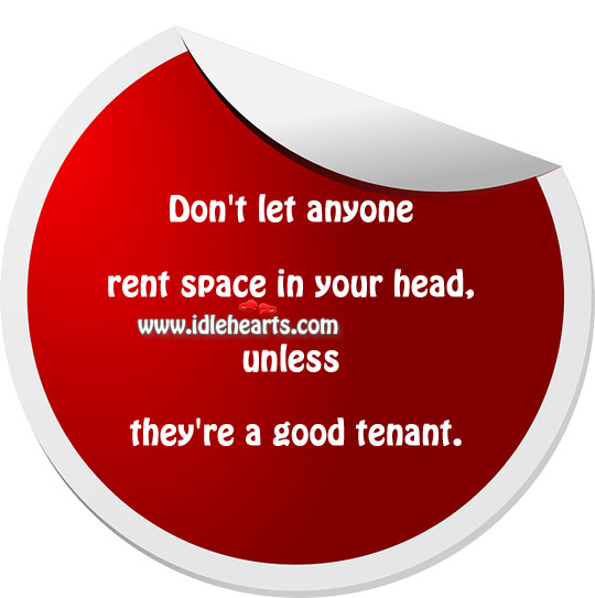 Don't Let Anyone Rent Space In Your Head