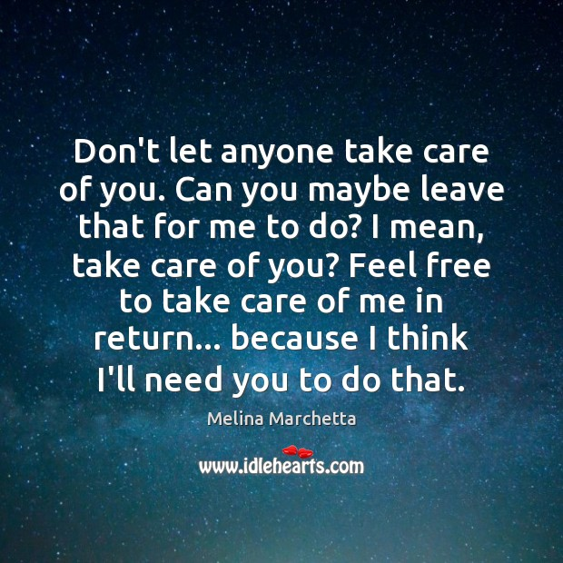 Don't let anyone take care of you. Can you maybe leave that Melina Marchetta Picture Quote