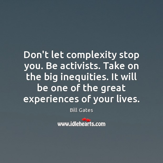 Image, Don't let complexity stop you. Be activists. Take on the big inequities.