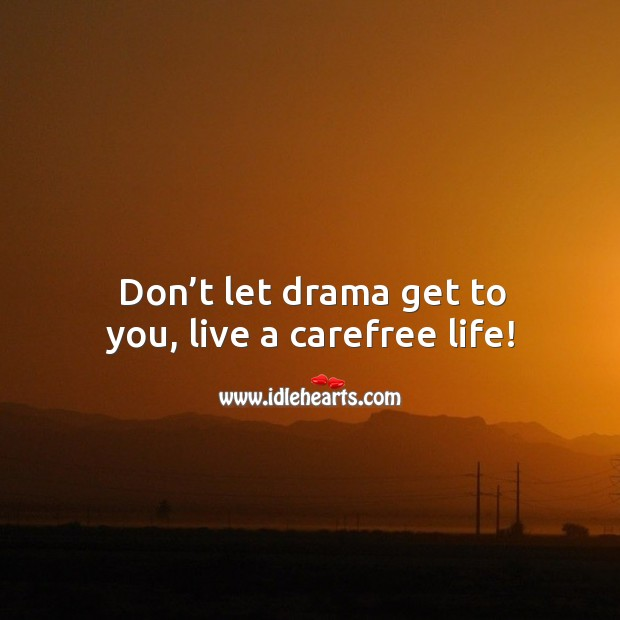 Don't let drama get to you, live a carefree life! Image