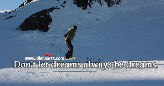 Don't Let Dreams Always Be Dreams.