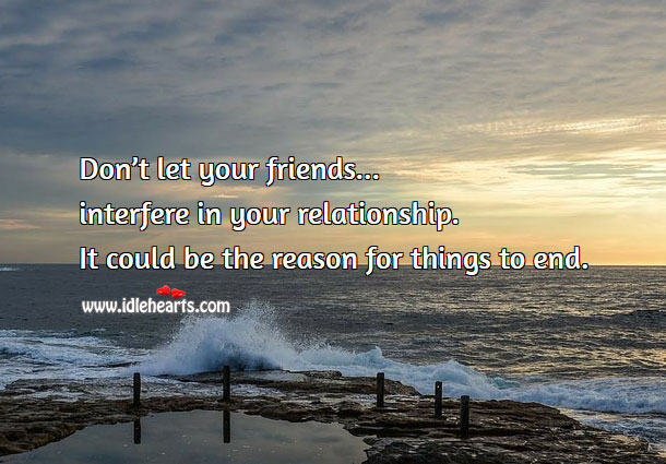 Image, Don't let your friends interfere in your relationship.